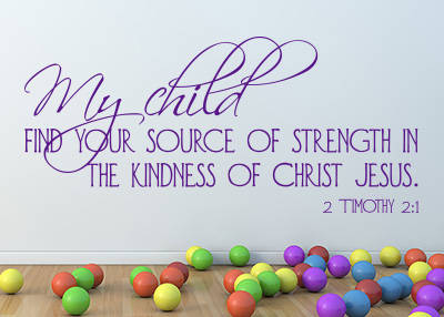 My Child Find Your Source of Strength Vinyl Wall Statement - 2 Timothy 2:1