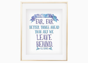 There Are Far, Far Better Things Ahead Wall Print - CS Lewis